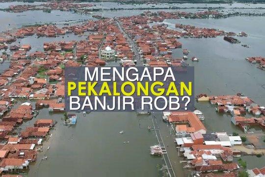 Mengapa Pekalongan langganan banjir rob?
