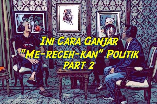 """Ini cara Ganjar """"me-receh-kan"""" politik? (bagian 2 dari 2)"""