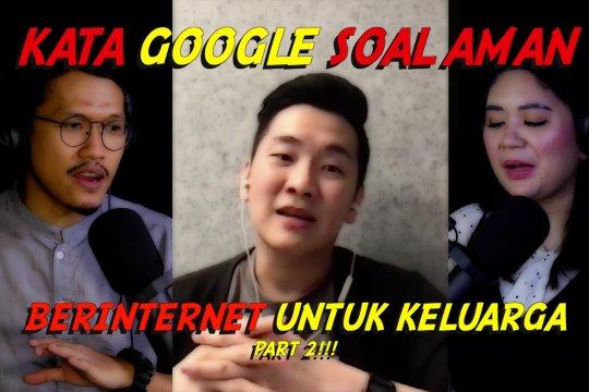 Kata Google soal aman berinternet untuk keluarga (bagian 2 dari 3)