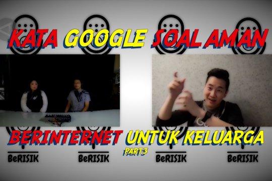 Kata Google soal aman berinternet untuk keluarga (bagian 3 dari 3)
