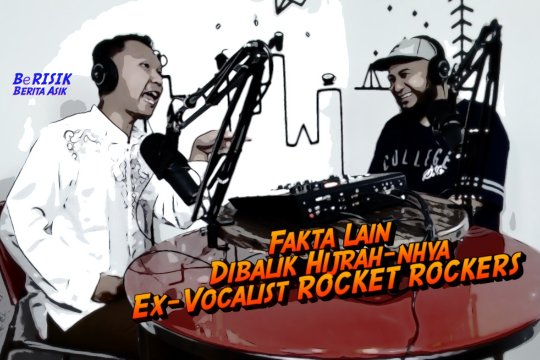 BeRISIk - Fakta Lain Dibalik Hijrah-nya Ex-Vocalist Rocket Rockers (Bagian 3 dari 3)