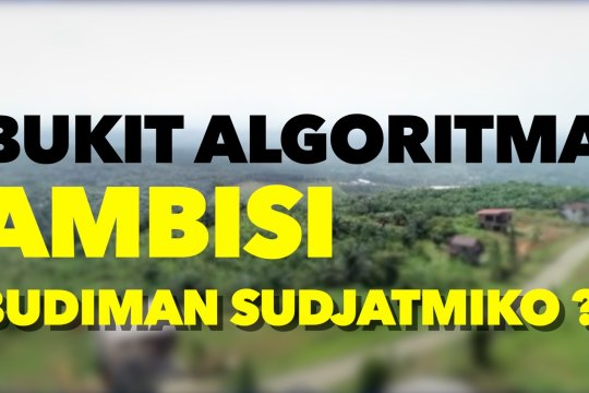 Bukit Algoritma: Ambisi Budiman Sudjatmiko? - Bagian 3