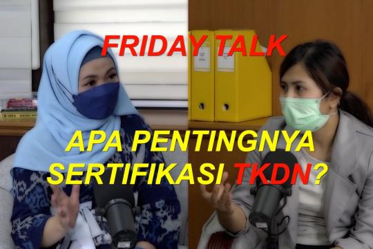 Friday Talk - Apa pentingnya sertifikasi TKDN? (bagian 1 dari 3)