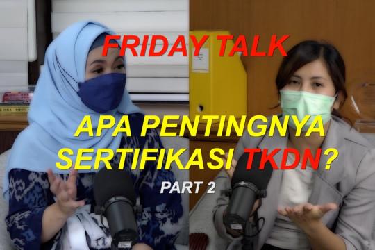 Friday Talk - Apa pentingnya sertifikasi TKDN? (bagian 2 dari 3)