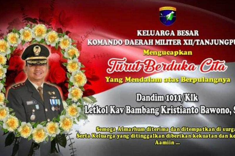 Kodam Tanjungpura berbelasungkawa atas meninggalnya Dandim 1011/Klk