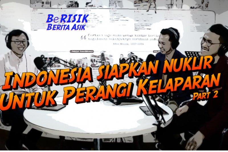 Indonesia siapkan nuklir untuk perangi kelaparan part II