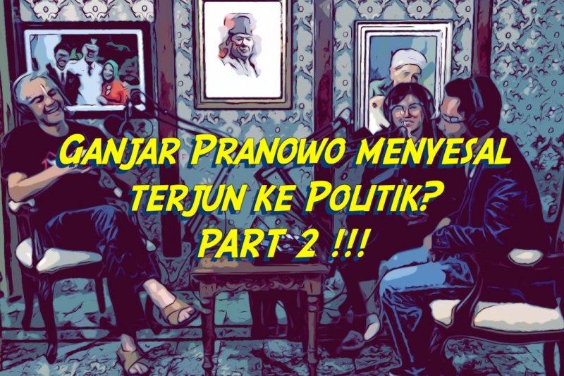 Ganjar Pranowo menyesal terjun ke politik? (Bagian 2 Dari 2)