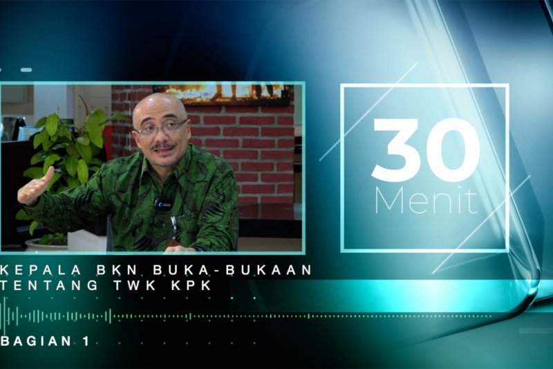30 Menit - Kepala BKN buka-bukaan tentang TWK KPK - bagian 1